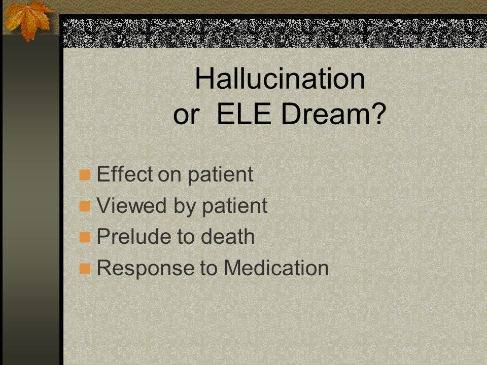 Hallucination or ELE Dream