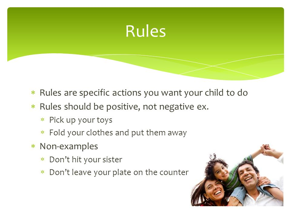 Rules Rules are specific actions you want your child to do