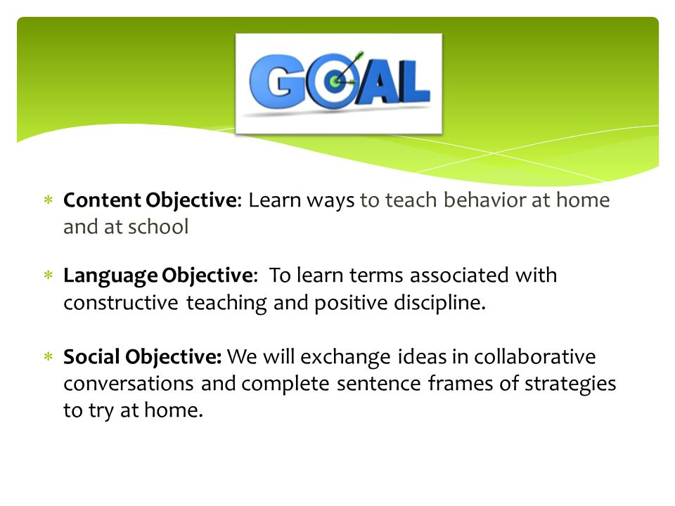 Content Objective: Learn ways to teach behavior at home and at school