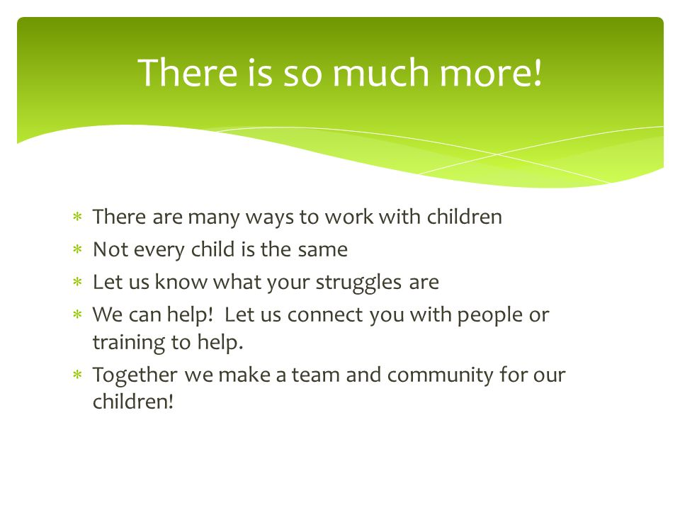 There is so much more! There are many ways to work with children