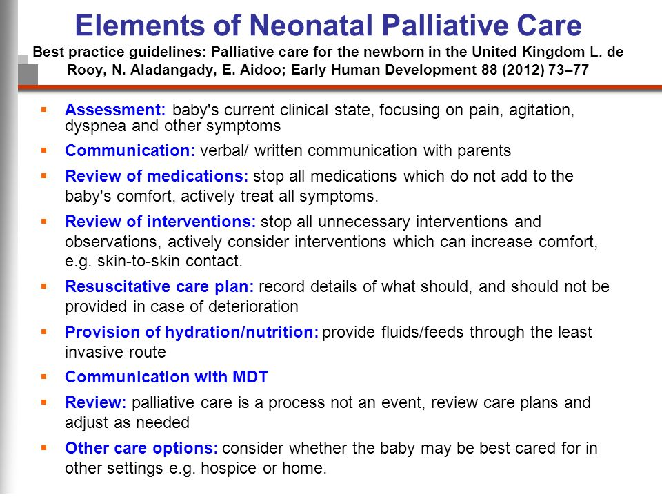 Elements of Neonatal Palliative Care Best practice guidelines: Palliative care for the newborn in the United Kingdom L. de Rooy, N. Aladangady, E. Aidoo; Early Human Development 88 (2012) 73–77