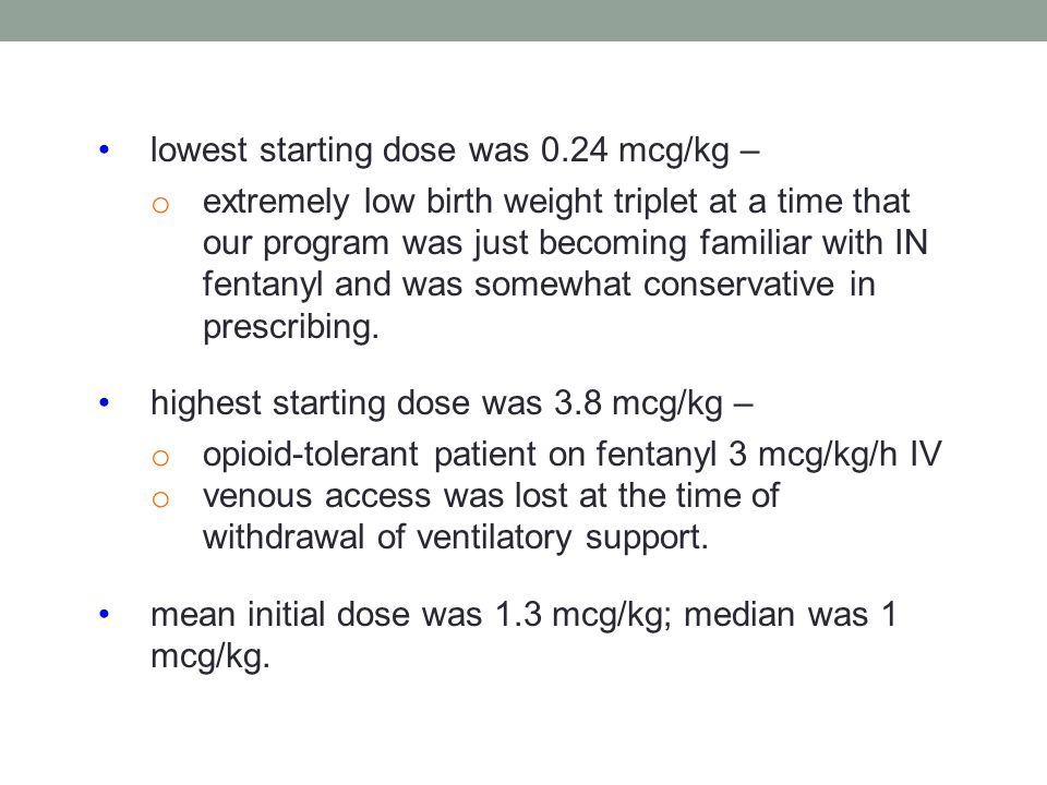 lowest starting dose was 0.24 mcg/kg –