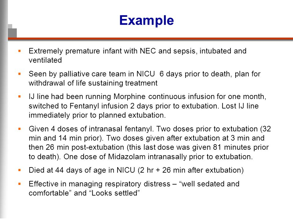 Example Extremely premature infant with NEC and sepsis, intubated and ventilated.