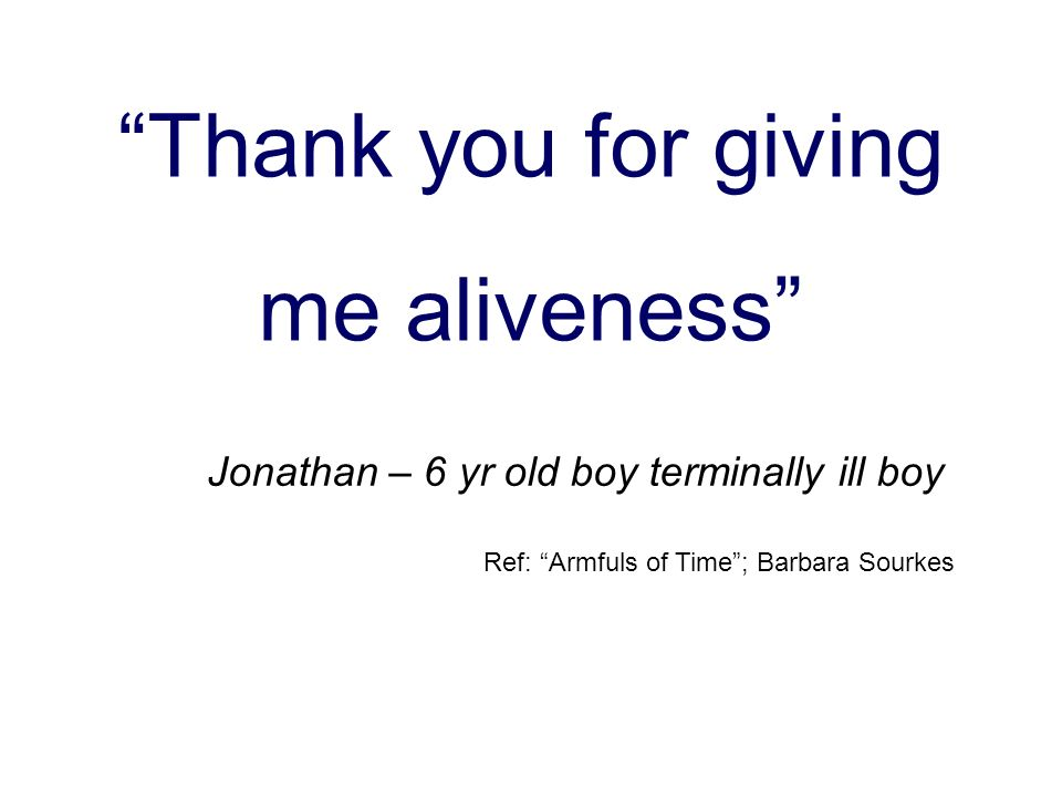 Thank you for giving me aliveness