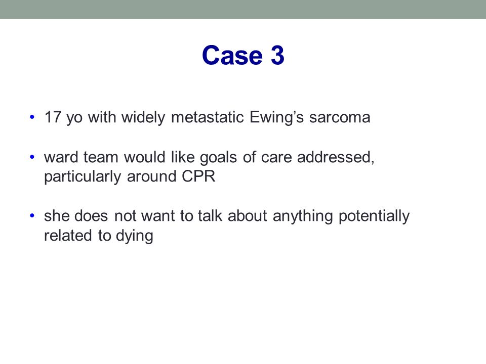 Case 3 17 yo with widely metastatic Ewing's sarcoma