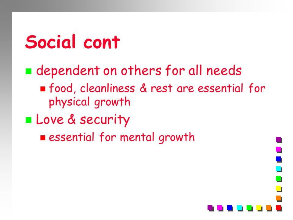 Social cont dependent on others for all needs Love & security