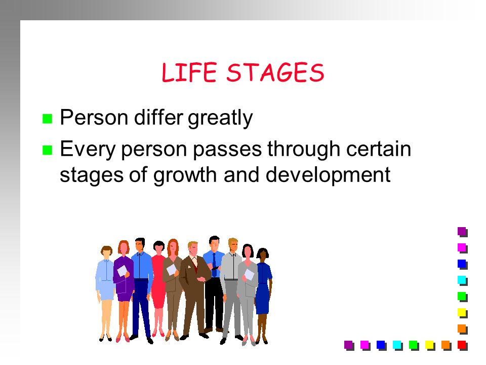 LIFE STAGES Person differ greatly