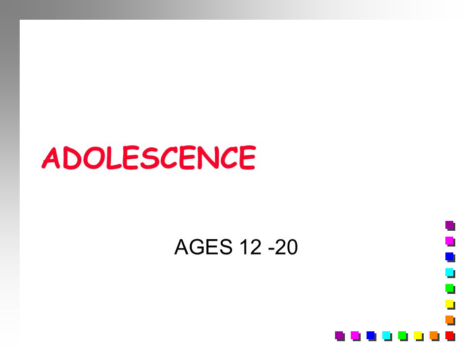 ADOLESCENCE AGES 12 -20