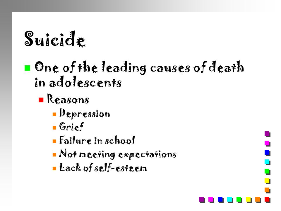 Suicide One of the leading causes of death in adolescents Reasons