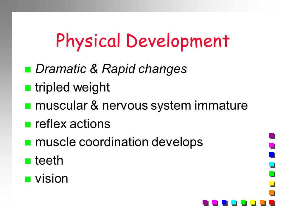 Physical Development Dramatic & Rapid changes tripled weight