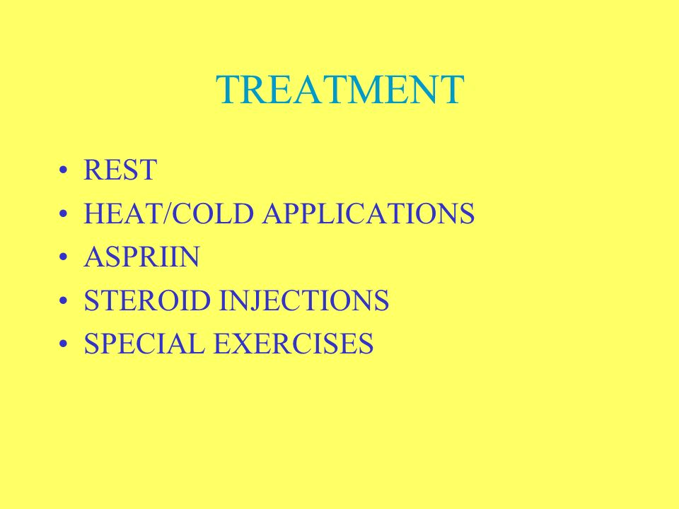 TREATMENT REST HEAT/COLD APPLICATIONS ASPRIIN STEROID INJECTIONS