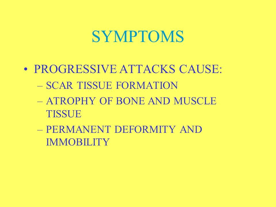 SYMPTOMS PROGRESSIVE ATTACKS CAUSE: SCAR TISSUE FORMATION