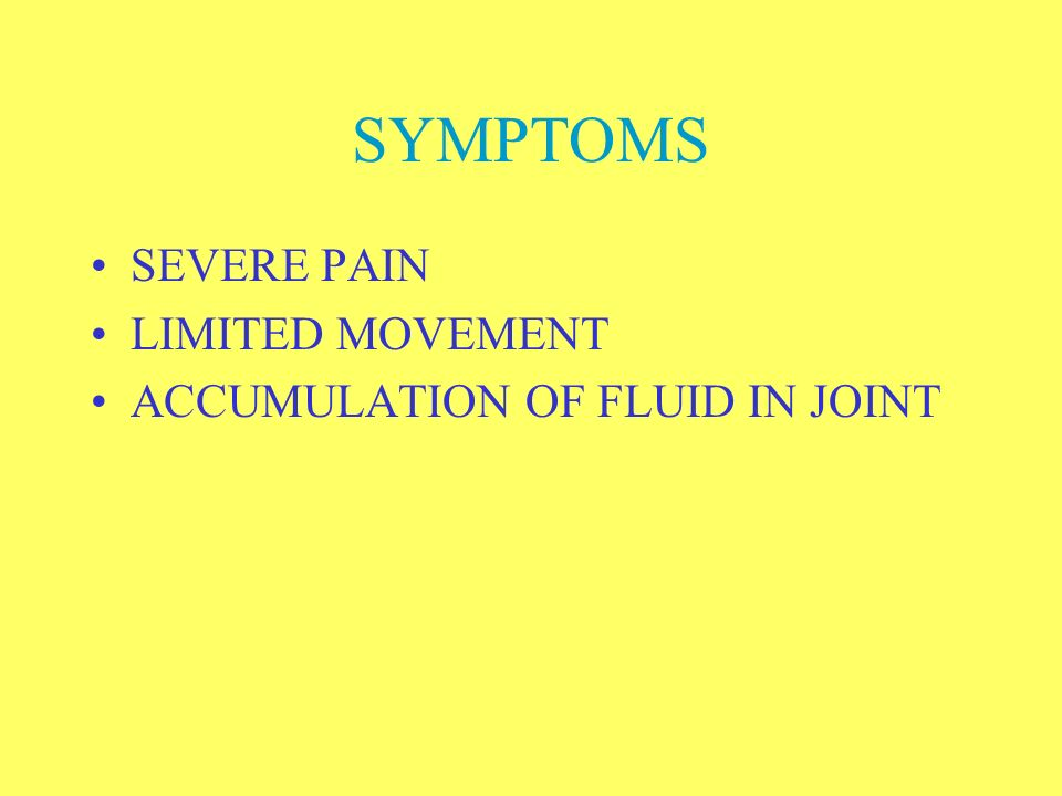 SYMPTOMS SEVERE PAIN LIMITED MOVEMENT ACCUMULATION OF FLUID IN JOINT