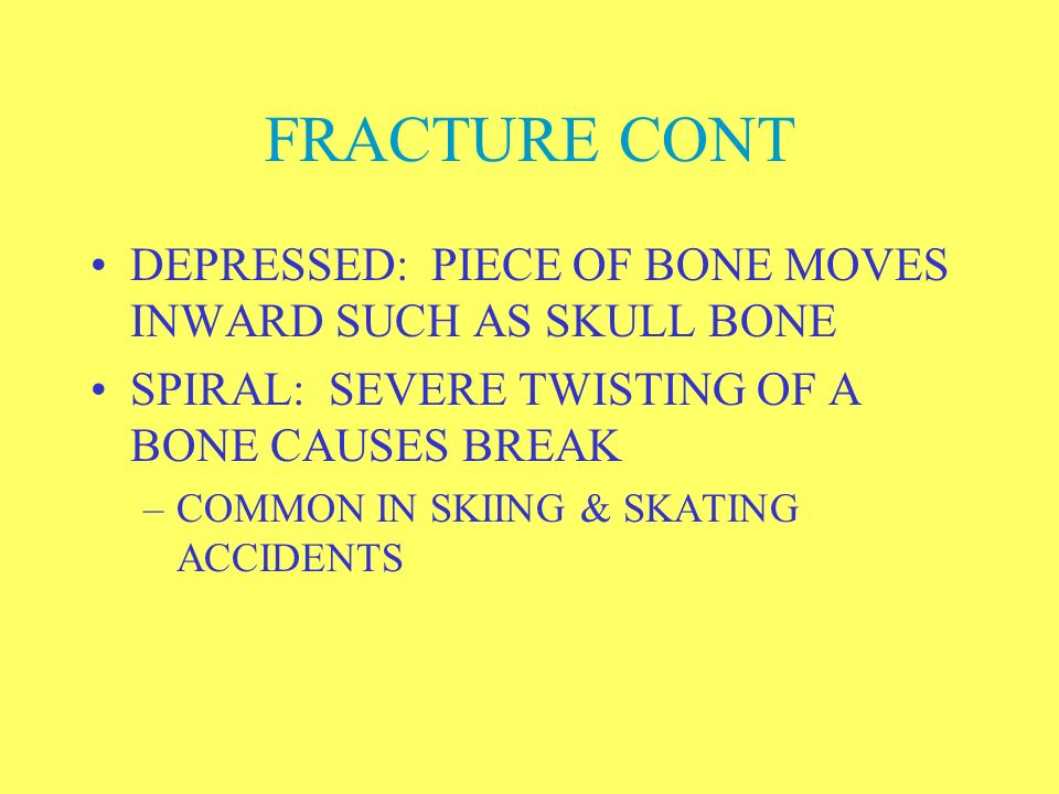 FRACTURE CONT DEPRESSED: PIECE OF BONE MOVES INWARD SUCH AS SKULL BONE