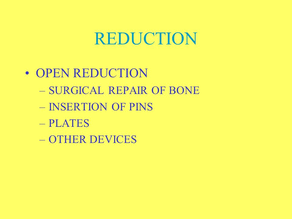 REDUCTION OPEN REDUCTION SURGICAL REPAIR OF BONE INSERTION OF PINS
