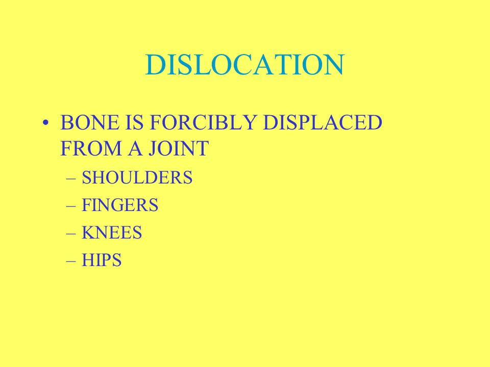 DISLOCATION BONE IS FORCIBLY DISPLACED FROM A JOINT SHOULDERS FINGERS