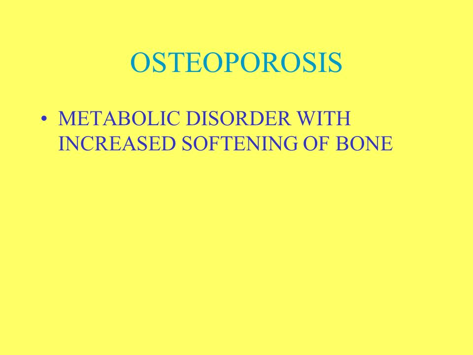 OSTEOPOROSIS METABOLIC DISORDER WITH INCREASED SOFTENING OF BONE