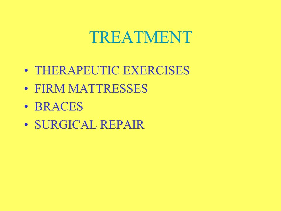TREATMENT THERAPEUTIC EXERCISES FIRM MATTRESSES BRACES SURGICAL REPAIR