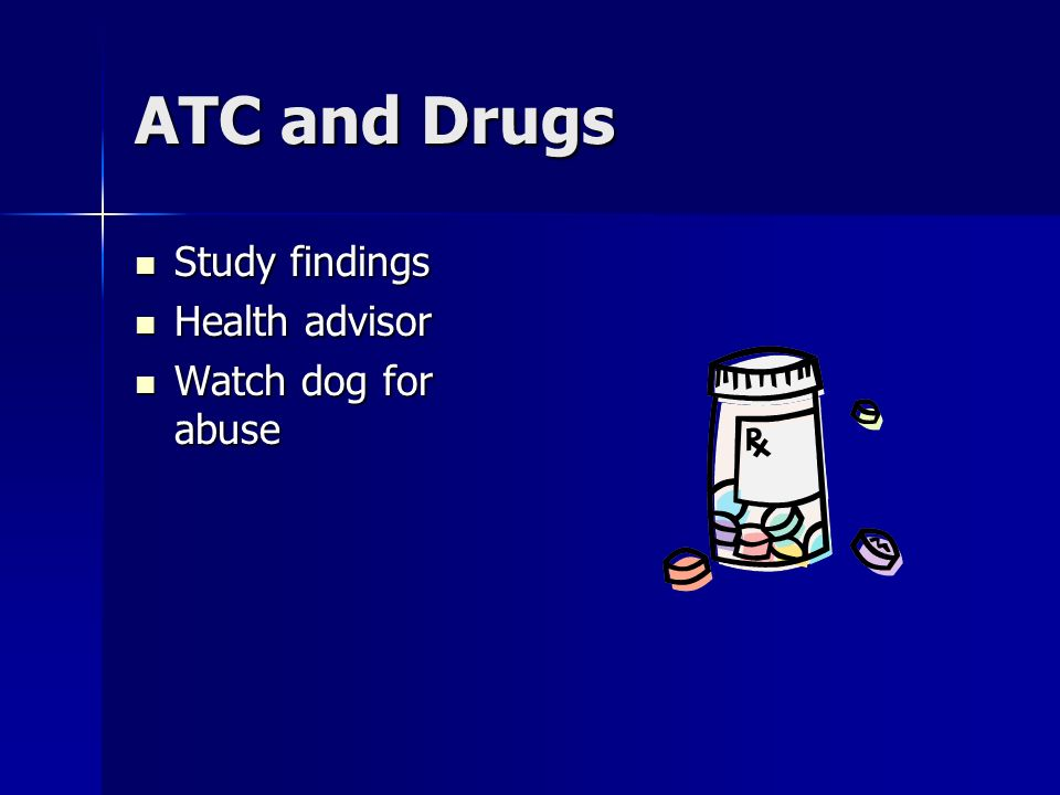 ATC and Drugs Study findings Health advisor Watch dog for abuse