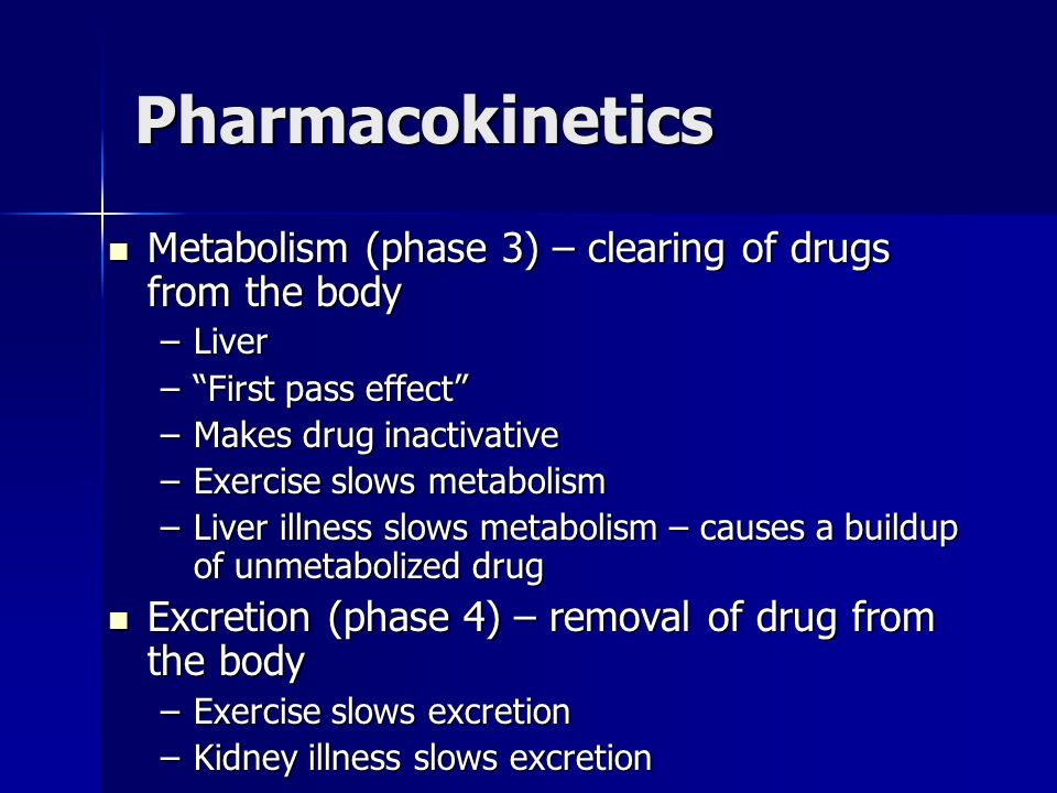 Pharmacokinetics Metabolism (phase 3) – clearing of drugs from the body. Liver. First pass effect