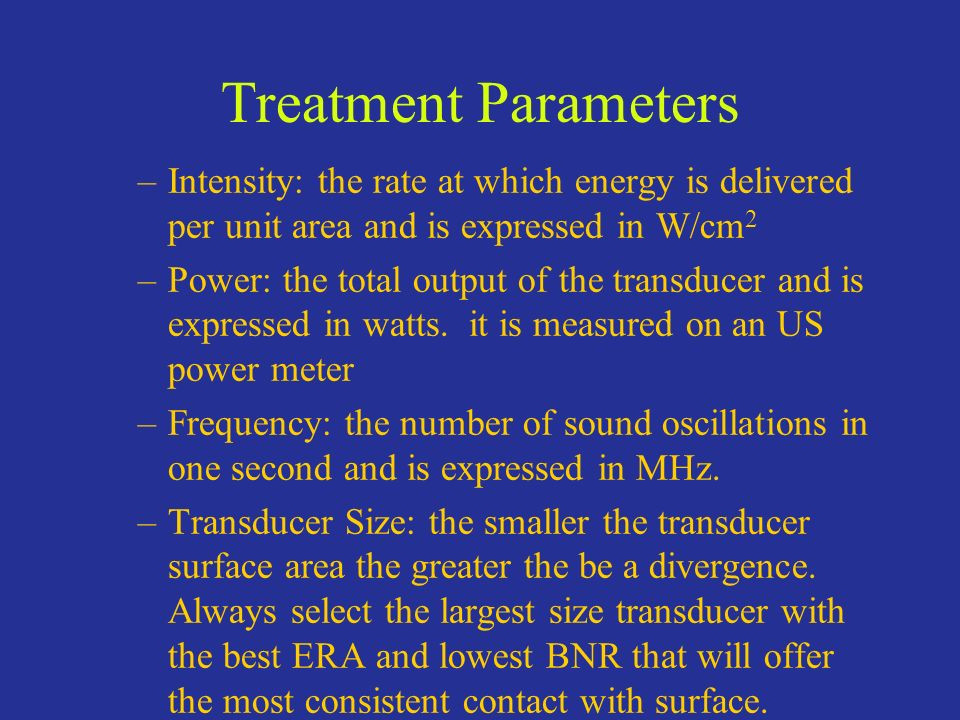 Treatment Parameters Intensity: the rate at which energy is delivered per unit area and is expressed in W/cm2.