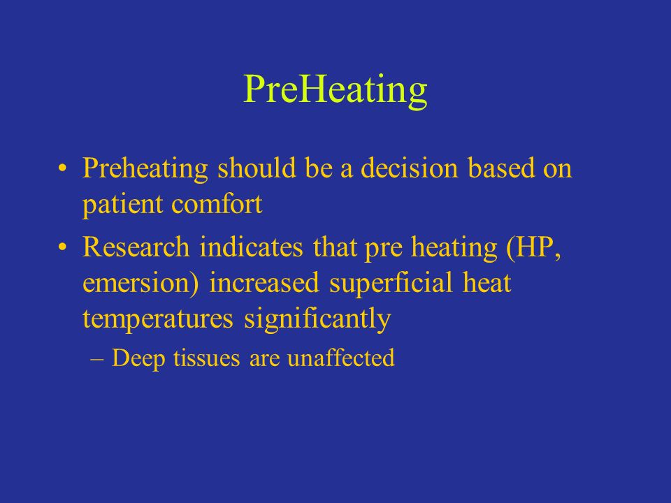 PreHeating Preheating should be a decision based on patient comfort
