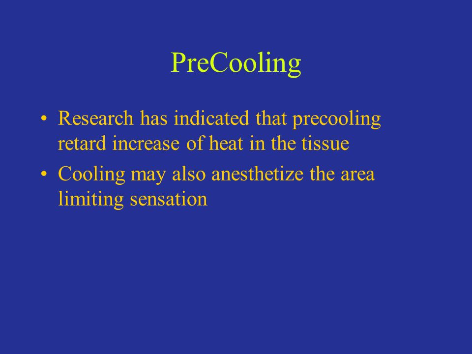 PreCooling Research has indicated that precooling retard increase of heat in the tissue.