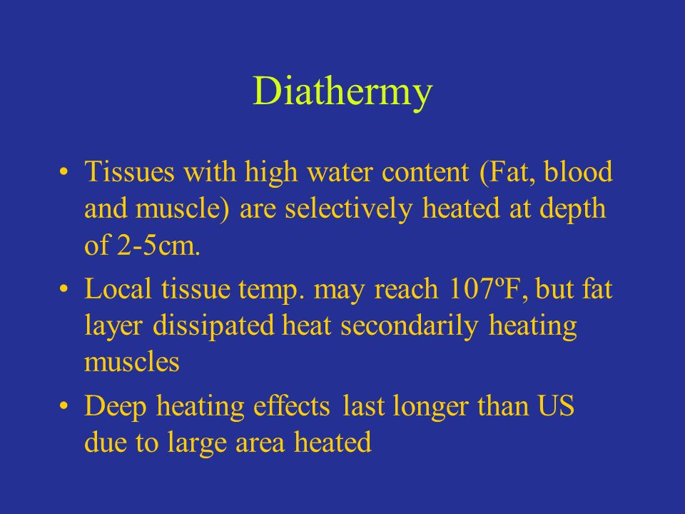 Diathermy Tissues with high water content (Fat, blood and muscle) are selectively heated at depth of 2-5cm.
