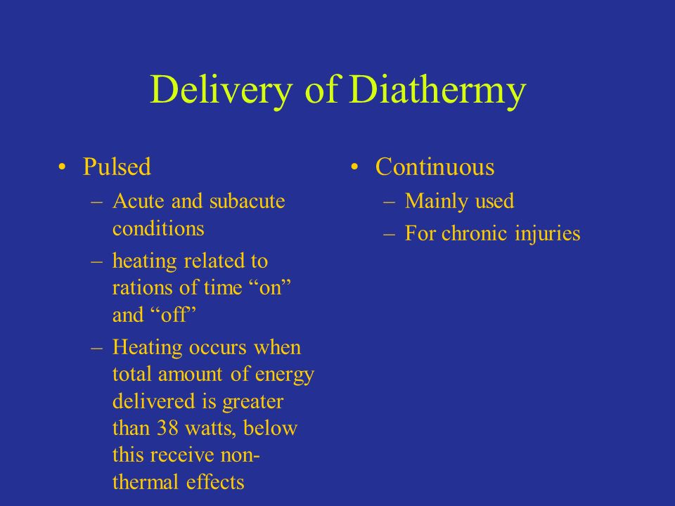 Delivery of Diathermy Pulsed Continuous Acute and subacute conditions
