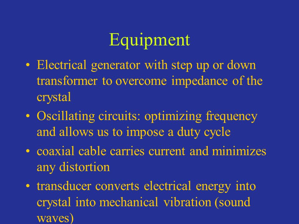 Equipment Electrical generator with step up or down transformer to overcome impedance of the crystal.