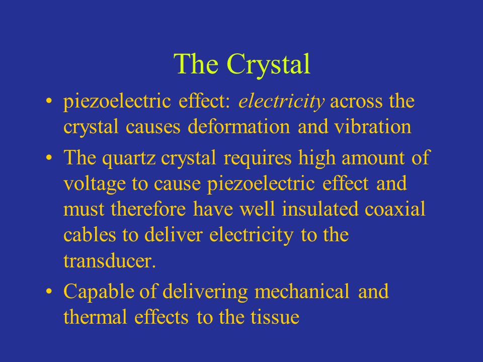 The Crystal piezoelectric effect: electricity across the crystal causes deformation and vibration.