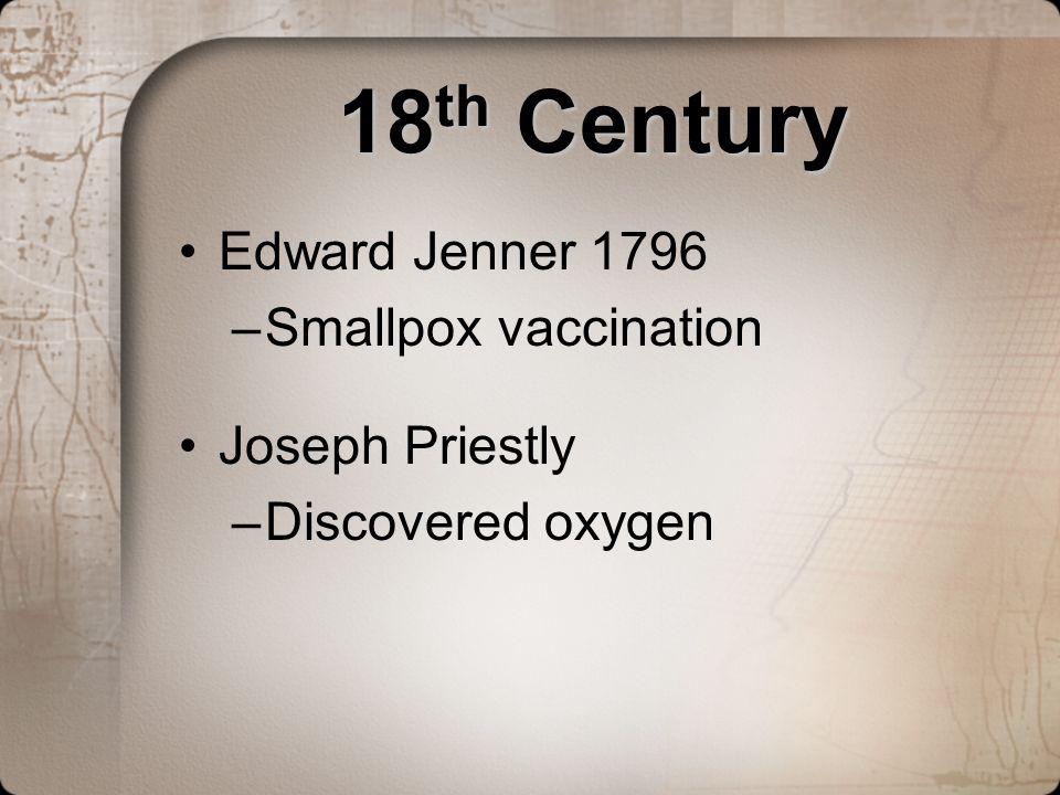 18th Century Edward Jenner 1796 Smallpox vaccination Joseph Priestly