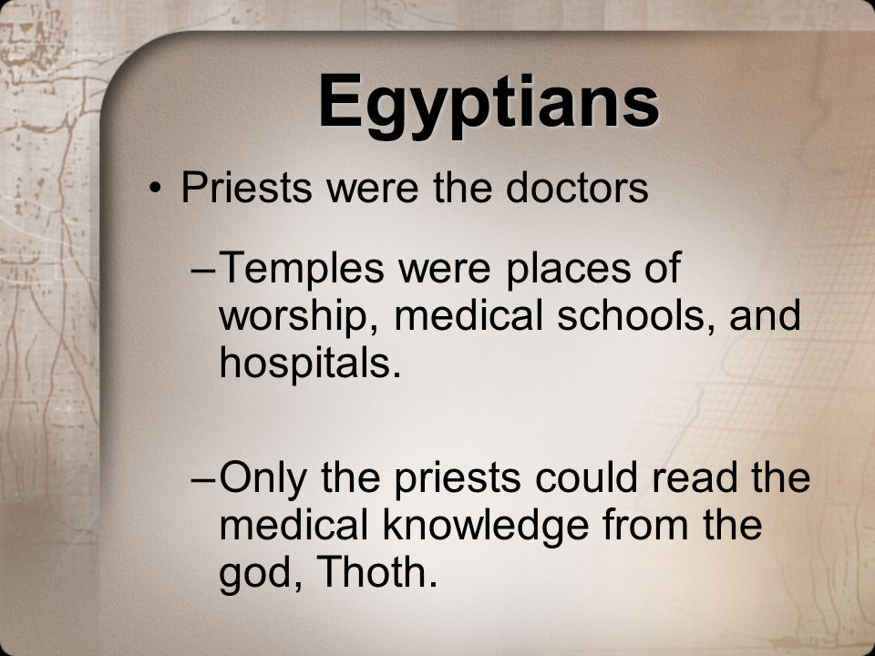 Egyptians Priests were the doctors