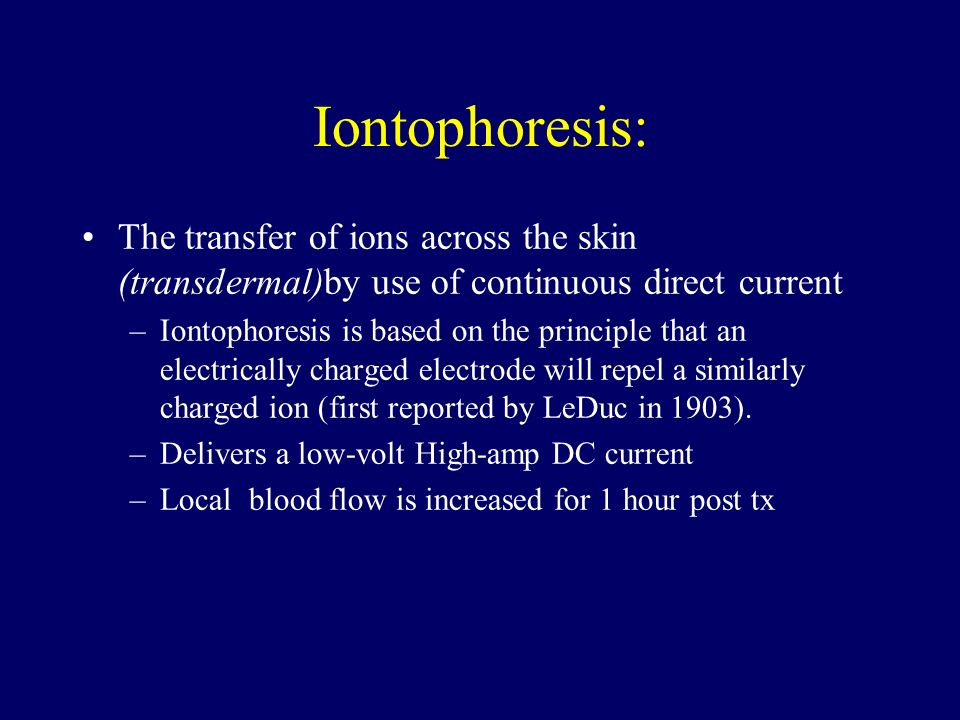 Iontophoresis: The transfer of ions across the skin (transdermal)by use of continuous direct current.