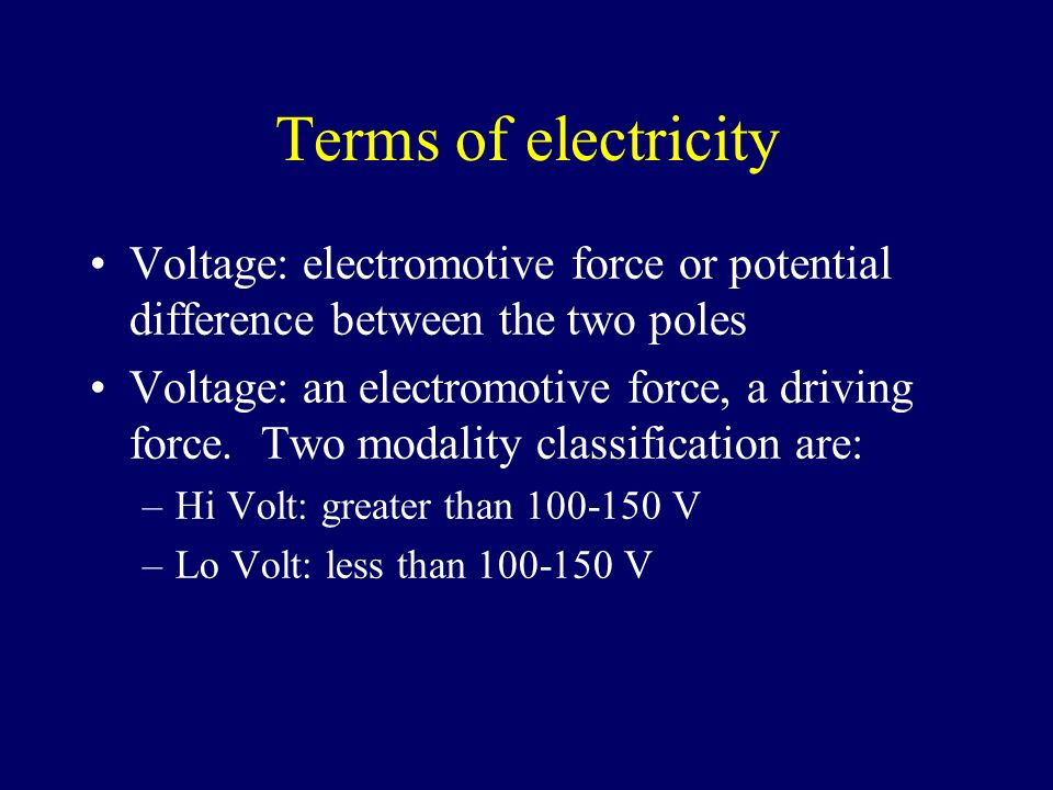 Terms of electricity Voltage: electromotive force or potential difference between the two poles.
