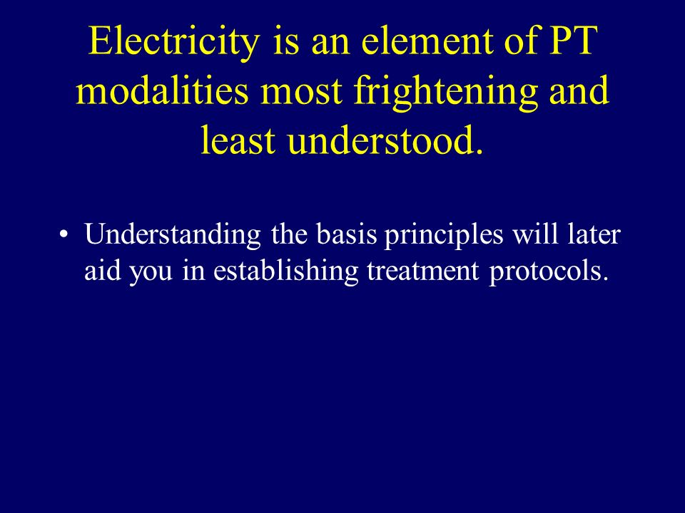 Electricity is an element of PT modalities most frightening and least understood.