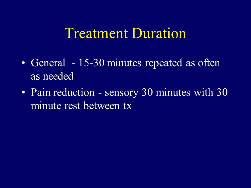 Treatment Duration General - 15-30 minutes repeated as often as needed