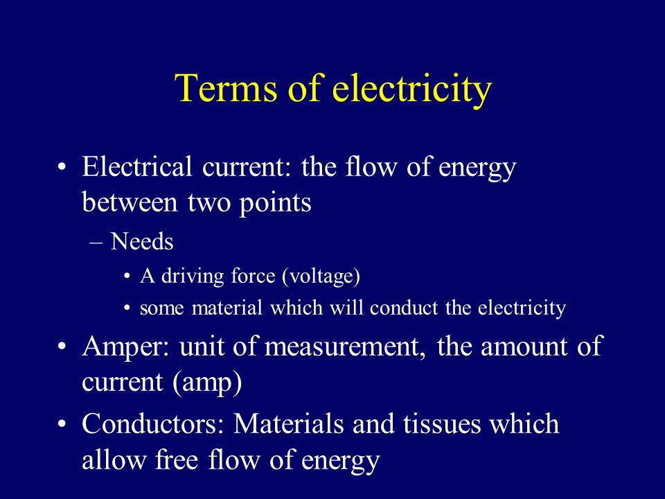 Terms of electricity Electrical current: the flow of energy between two points. Needs. A driving force (voltage)
