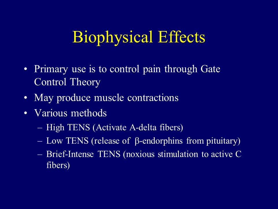 Biophysical Effects Primary use is to control pain through Gate Control Theory. May produce muscle contractions.