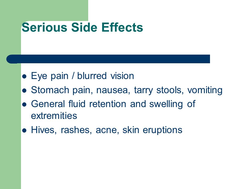 Serious Side Effects Eye pain / blurred vision