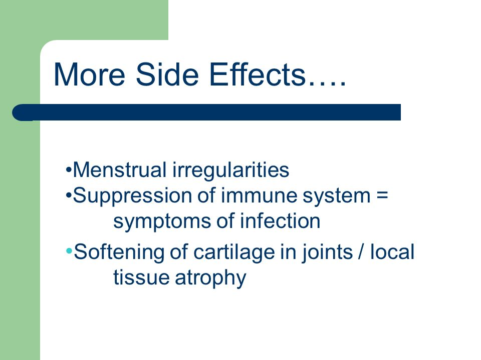 More Side Effects…. Menstrual irregularities