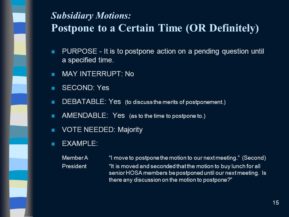 Subsidiary Motions: Postpone to a Certain Time (OR Definitely)