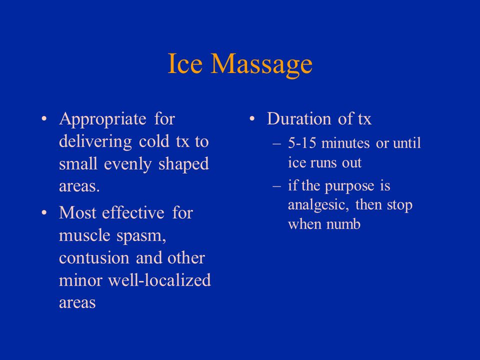 Ice Massage Appropriate for delivering cold tx to small evenly shaped areas.
