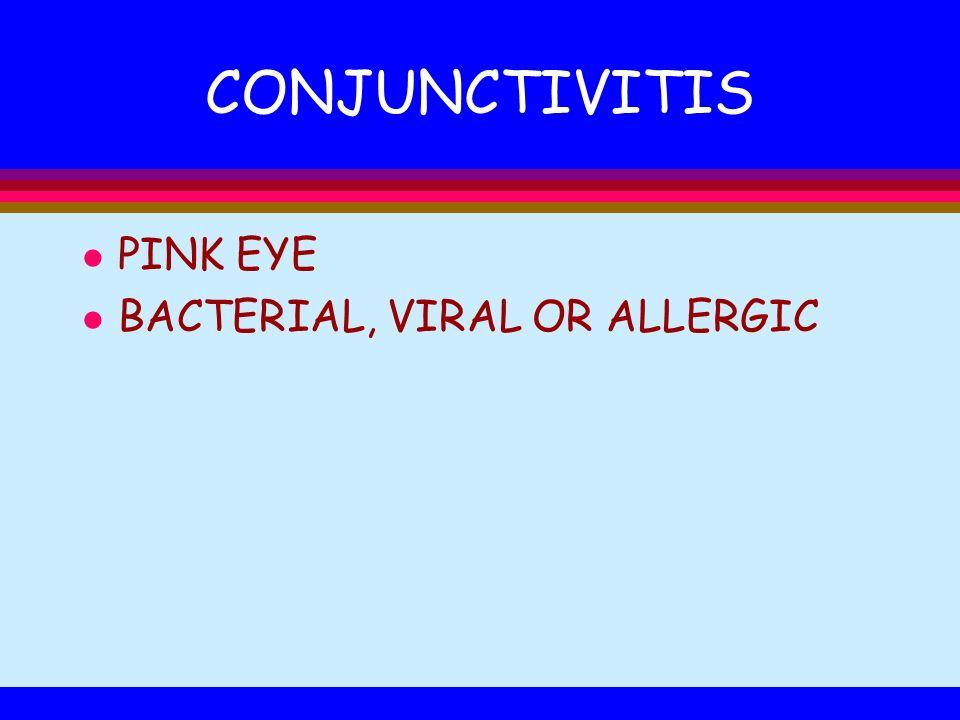 CONJUNCTIVITIS PINK EYE BACTERIAL, VIRAL OR ALLERGIC