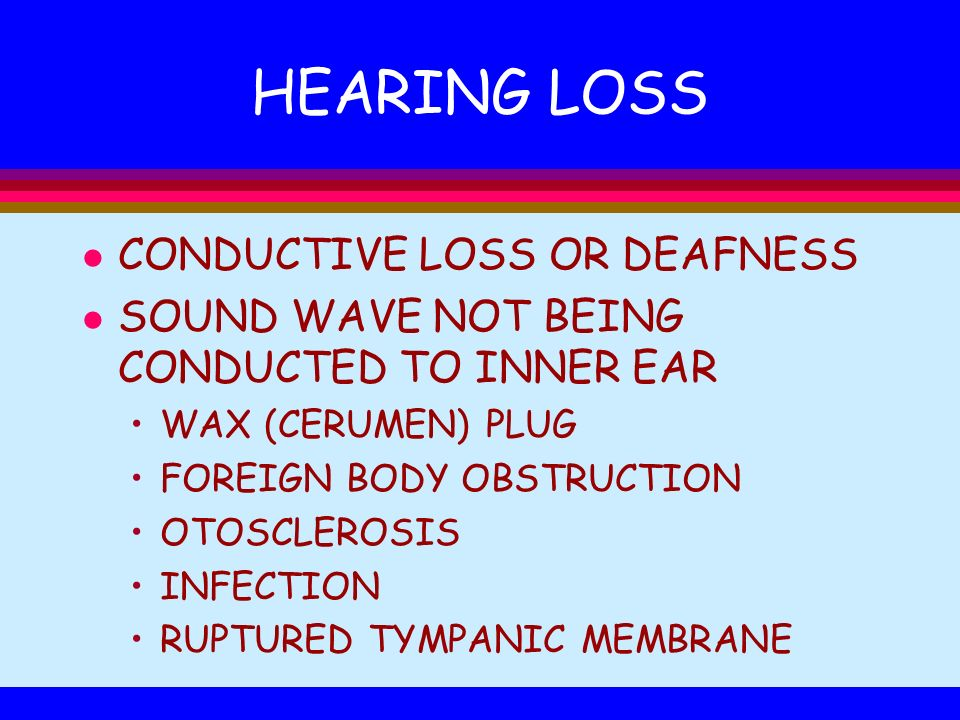 HEARING LOSS CONDUCTIVE LOSS OR DEAFNESS
