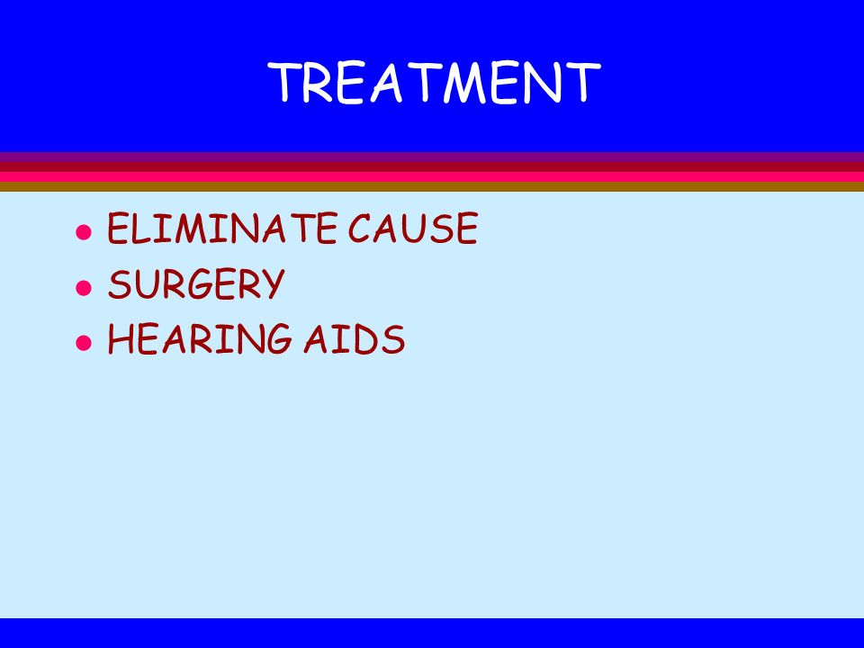 TREATMENT ELIMINATE CAUSE SURGERY HEARING AIDS