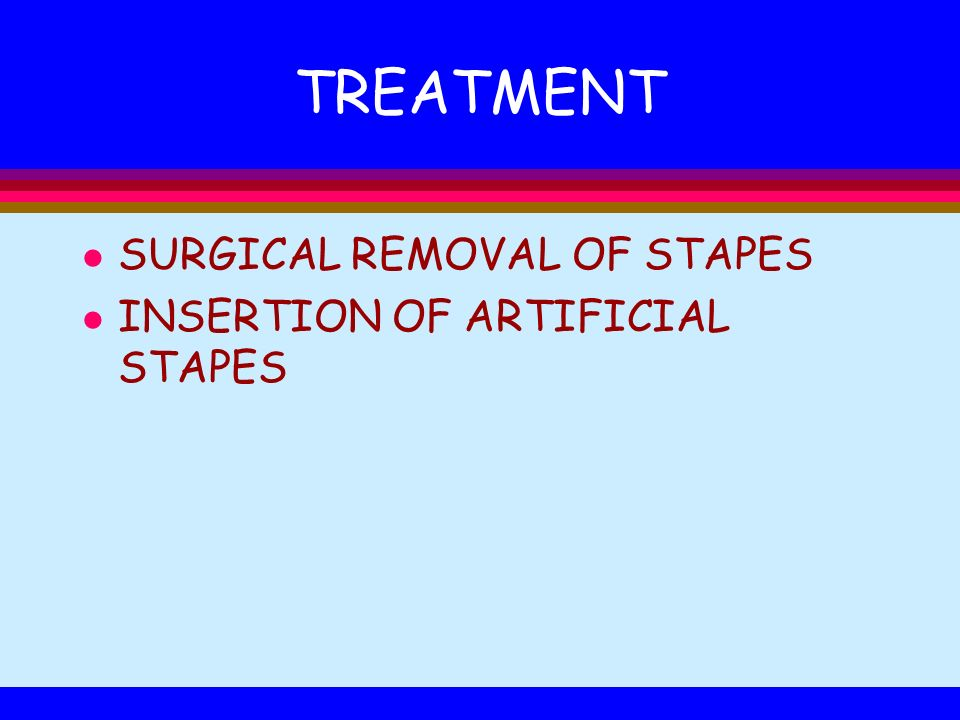 TREATMENT SURGICAL REMOVAL OF STAPES INSERTION OF ARTIFICIAL STAPES