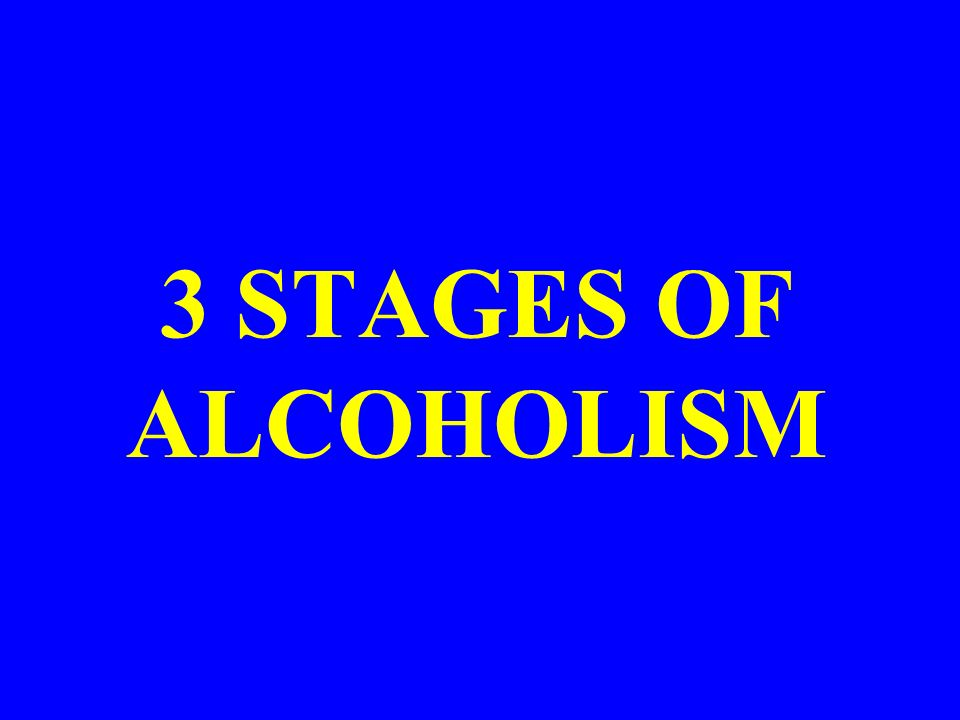 3 STAGES OF ALCOHOLISM