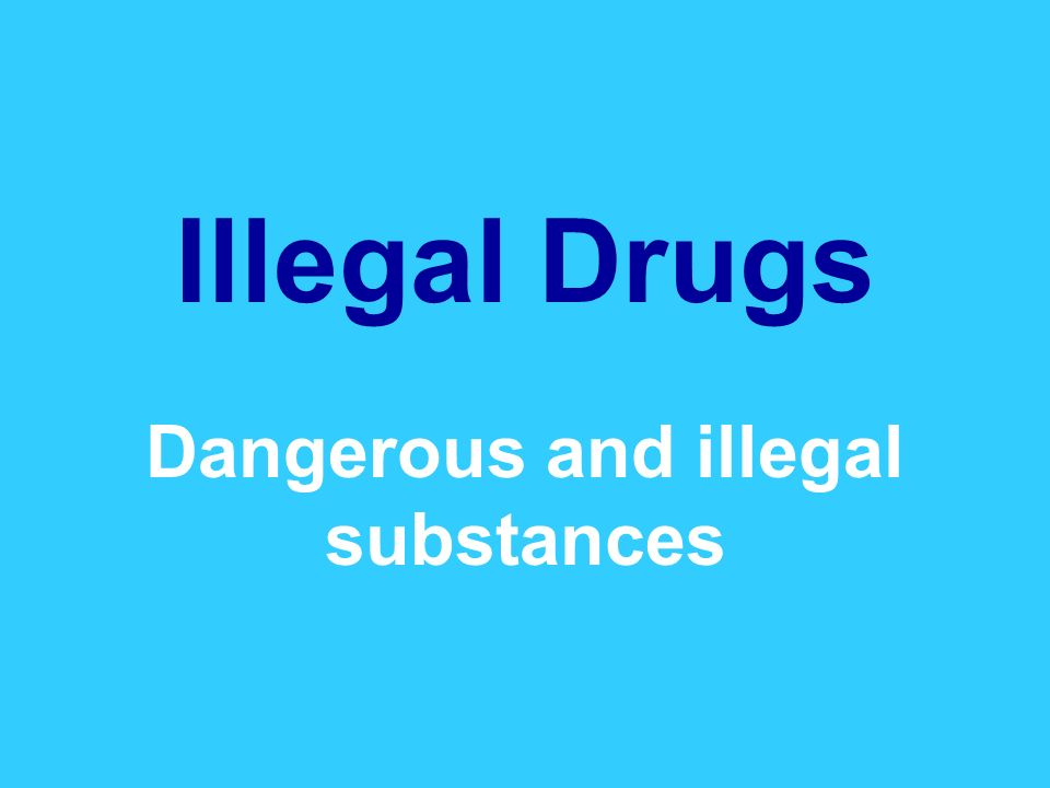 Illegal Drugs Dangerous and illegal substances