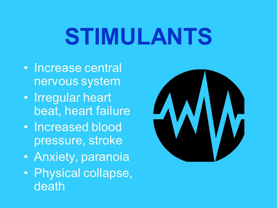 STIMULANTS Increase central nervous system